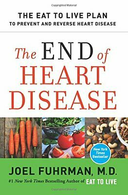 The End of Heart Disease: The Eat to Live Plan to Prevent and Reverse Heart Dise