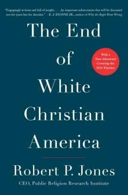 The End of White Christian America by Jones, Robert P.