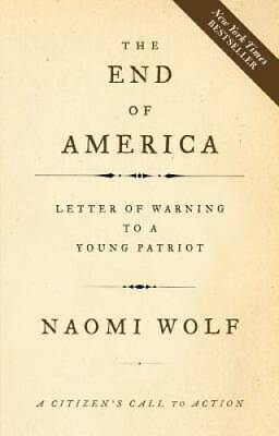 The End of America: Letter of Warning to a Young Patriot by Wolf, Naomi