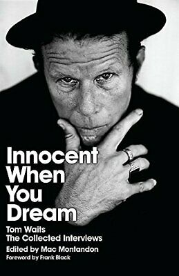 Innocent When You Dream: Tom Waits: The Collected Interviews Mac Montandon Orion