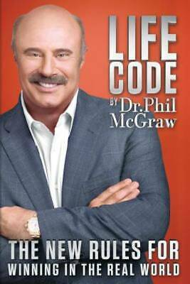 Life Code: The New Rules for Winning in the Real World by McGraw, Phil