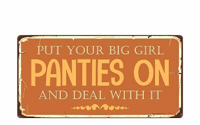 """2457HS Put Your Big Girl Panties On And Deal With It 5""""x10"""" Novelty Sign"""