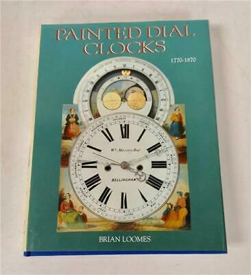 Painted Dial Clocks 1770-1870 Hard Back Clock Book By Brian Loomes For Reference