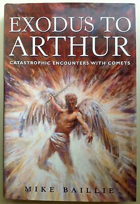 Exodus to Arthur: Catastrophic Encounters with Comets by Michael Baillie