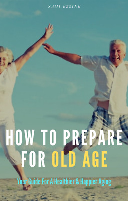 How To Prepare For Old Age: Your Guide For A Healthier & happier Aging