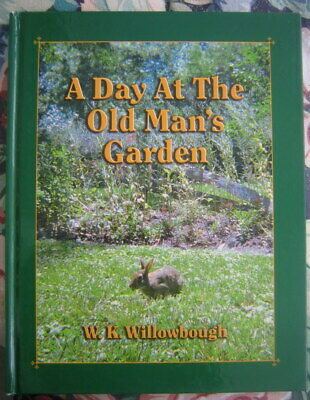 A DAY AT THE OLD MAN'S GARDEN ~ W. K. Willowbough ~ SIGNED!