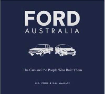 FORD AUSTRALIA CARS AND THE PEOPLE WHO BUILT THEM - by Cook & Wallace  NEW
