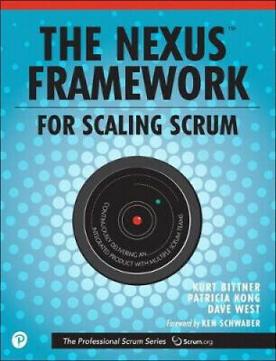 The Nexus Framework for Scaling Scrum: Continuously Delivering an Integrated