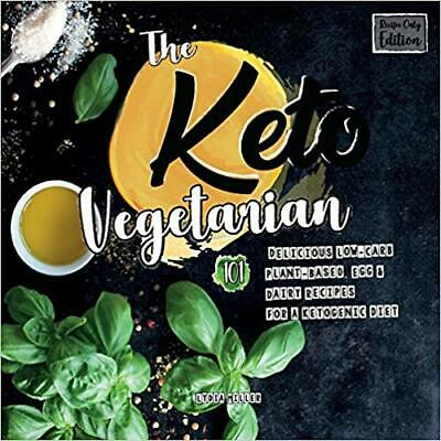 The Keto Vegetarian 101 Delicious Low Carb Plant Based Egg Dairy Recipes For A