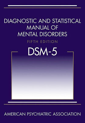 Diagnostic and Statistical Manual of Mental Disorders, 5th Edition: DSM-5.....