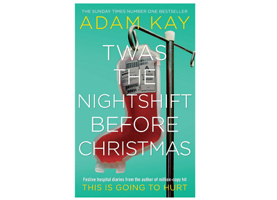 Twas The Nightshift Before Christmas Book By Adam Kay Festive Hospital Diaries