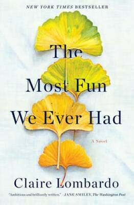 The Most Fun We Ever Had: A Novel by Lombardo, Claire