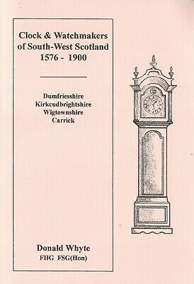 Clock & Watchmakers of South-West Scotland 1576-1900, Donald Whyte