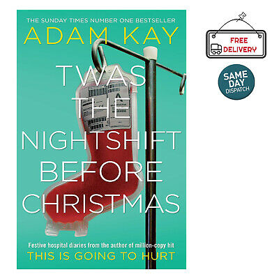 Twas The Nightshift Before Christmas Festive Hospital Adam Kay Hardcover Book