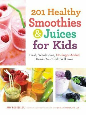 201 Healthy Smoothies & Juices for Kids: Fresh, Wholesome, No-Sugar-Added Drinks