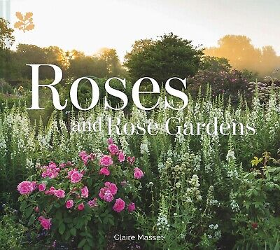 Roses and Rose Gardens Claire Masset Brand New Hardcover ILLUSTRATED
