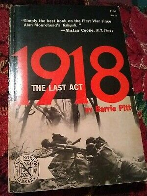 1918 The Last Act By Barrie Pitt / Co. 1962