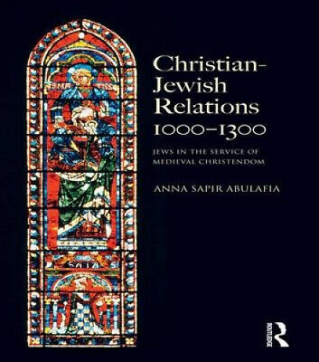 Christian Jewish Relations 1000-1300: Jews in the Service of Medieval