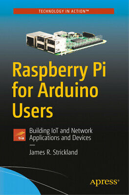 Raspberry Pi for Arduino Users: Building Iot and Network Applications and
