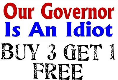 "OUR GOVERNOR IS AN IDIOT  Bumper Sticker 8.8"" x 3"" Sticker Buy 3 get one FREE"