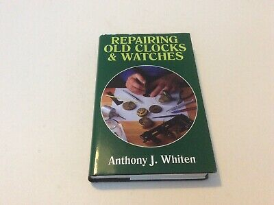 Repairing Old Clocks and Watches by Anthony J. Whiten (Hardback 2014)