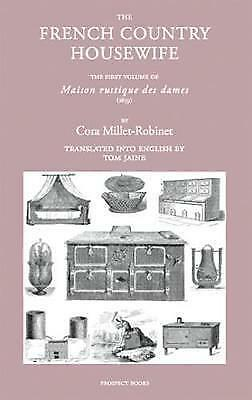 The French Country Housewife: The First Volume of Maison Rustique des Dames by C