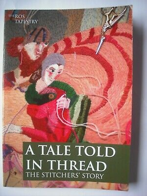 The Ros Tapestry. A tale told in thread. Compiled by Eithne Scallan