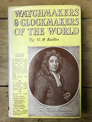 Watchmakers and clockmakers of the world [Hardcover] Baillie, G. H.