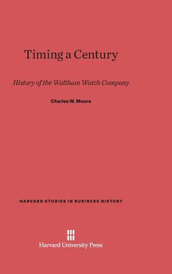 Timing a Century: History of the Waltham Watch Company (Harvard Studies in