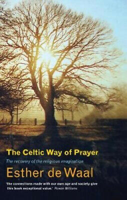 The Celtic Way of Prayer: Recovering the Religious Imagination.