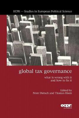 Global Tax Governance: What is Wrong with it and How to Fix it by Peter Dietsch