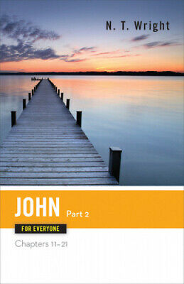 John for Everyone, Part 2: Chapters 11-21 (The New Testament for Everyone).