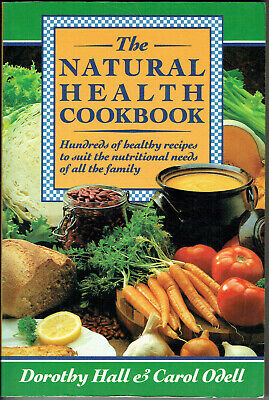 The Natural Health Cookbook, Dorothy Hall & Carol Odell, 1993,Vgc, Looks Unread.
