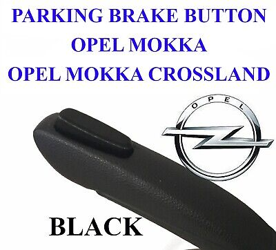 OPEL VAUXHALL MOKKA  CROSSLAND parking hand brake BUTTON PUSHBUTTON bla