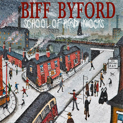 BIFF BYFORD SCHOOL OF HARD KNOCKS NEW CD - Released 21/02/2020