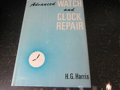 ADVANCED WATCH AND CLOCK REPAIR By H.G Harris - Hardcover Seoncd Printing 1975