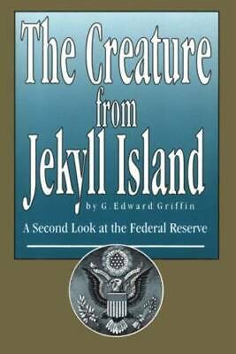 The Creature from Jekyll Island: A Second Look at the Federal Reserve - GOOD