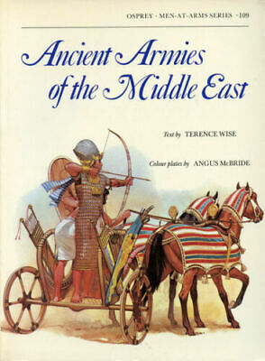 Osprey Men at Arms 109 ANCIENT ARMIES of the MIDDLE EAST 9780850453843