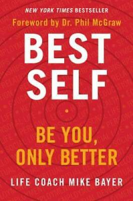Best Self: Be You, Only Better - Hardcover By Bayer, Mike - GOOD