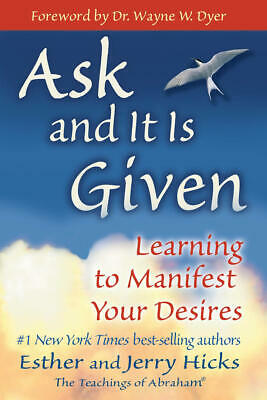 Ask and It Is Given: Learning to Manifest Your Desires ABRAHAM HICKS [P.D.F]