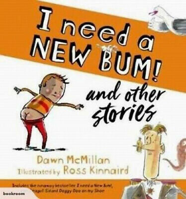 I Need a New Bum! & Other Stories by Dawn McMillan by Dawn McMillan.