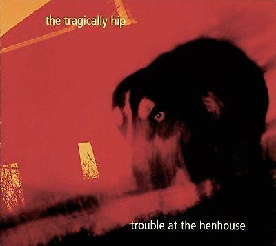 Trouble at the Henhouse by The Tragically Hip (CD, 1997, Universal Distribution)