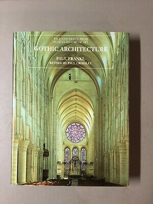 GOTHIC ARCHITECTURE, Paul Frankl, 1ST ED THUS, 2000, Yale University Press