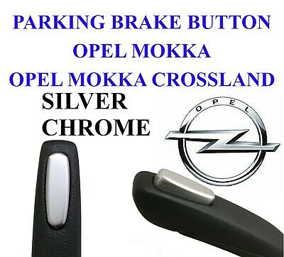 OPEL VAUXHALL MOKKA parking hand brake BUTTON PUSHBUTTON SILVER CHROME