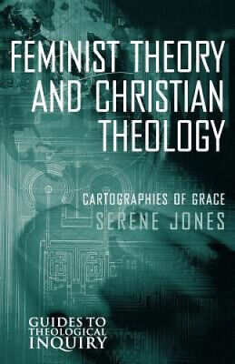 Feminist Theory and Christian Theology: Cartographies of Grace (Guides to