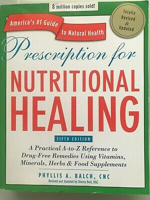 Prescription for Nutritional Healing By Phyllis A. Balch, 5th Edition.