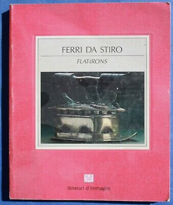 ANTIQUE FLAT-IRONS, FERRA DA STIRO by Laura Palla 1987