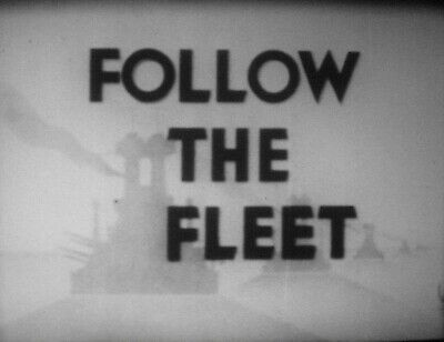 FOLLOW THE FLEET - Astaire & Rogers Super 8mm sound feature 1936 on 4-400' reels