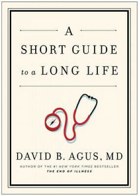 A Short Guide to a Long Life by David B. Agus.
