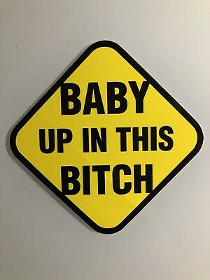 BABY UP IN THIS BITCH Bumper Sticker On Board Vinyl Decal Announcement Funny